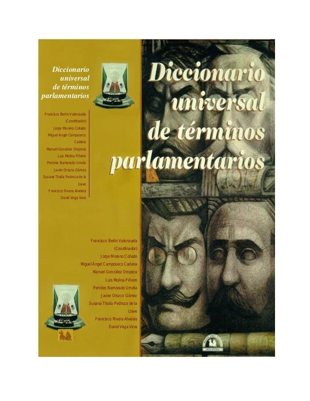 Diccionario universal de términos parlamentarios Francisco Berlin Valenzuela (Coordinador) Jorge Moreno Collado Miguel Áng...