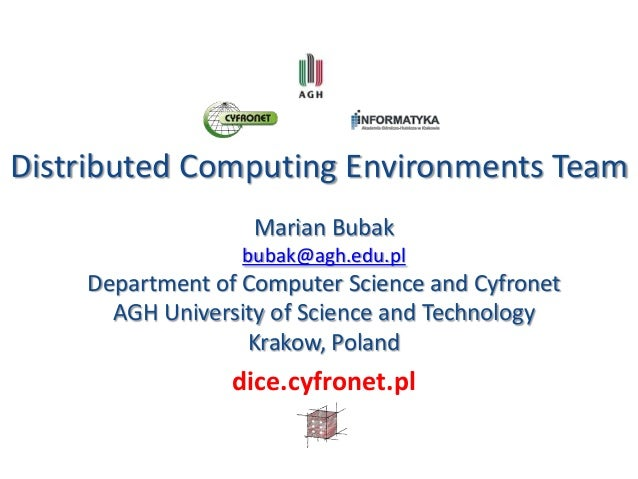 Distributed Computing Environments Team Marian Bubak bubak@agh.edu.pl Department of Computer Science and Cyfronet AGH Univ...