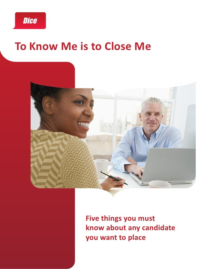 To Know Me is to Close Me            Five things you must            know about any candidate            you want to place