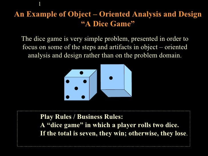 "An Example of Object – Oriented Analysis and Design ""A Dice Game"" <ul><ul><ul><li>Play Rules / Business Rules:  </li></ul>..."