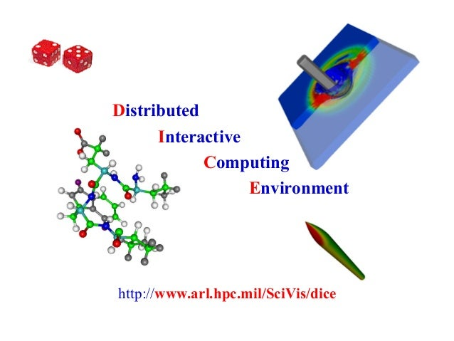 Distributed Interactive Computing Environment  http://www.arl.hpc.mil/SciVis/dice