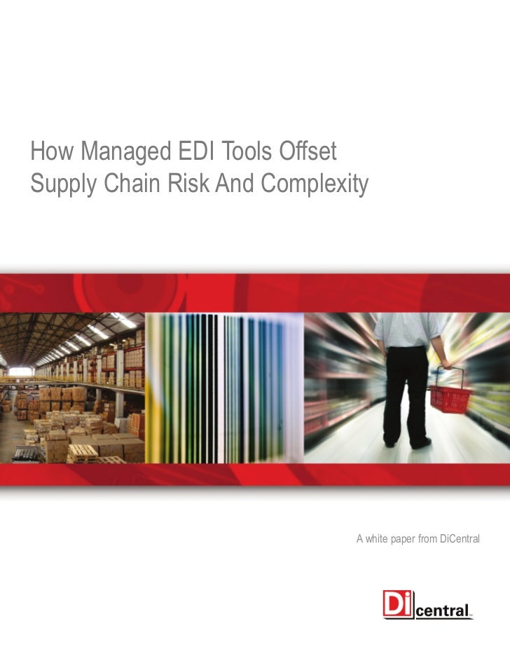 How Managed EDI Tools OffsetSupply Chain Risk And Complexity                              A white paper from DiCentral