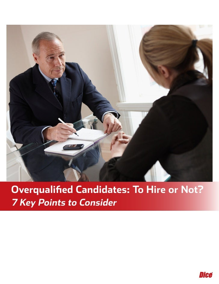 Overqualified Candidates: To Hire or Not?7 Key Points to Consider