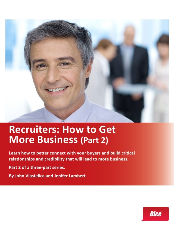 Recruiters: How to GetMore Business (Part 2)Learn how to better connect with your buyers and build criticalrelationships a...