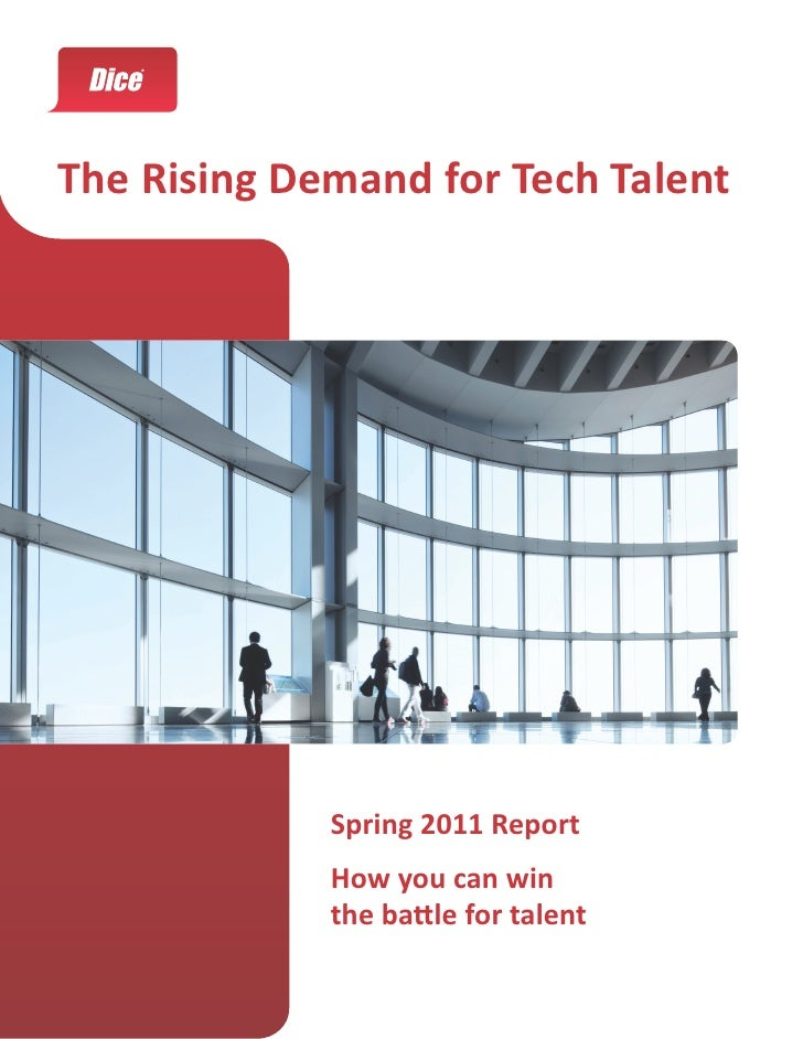 The Rising Demand for Tech Talent             Spring 2011 Report             How you can win             the battle for ta...
