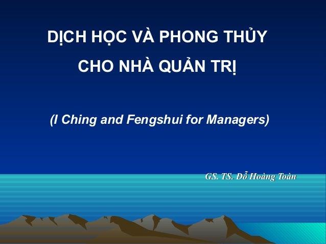 DỊCH HỌC VÀ PHONG THỦY CHO NHÀ QUẢN TRỊ (I Ching and Fengshui for Managers)  GS. TS. Đỗ Hoàng Toàn
