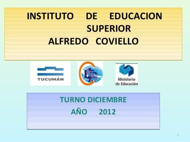 INSTITUTO  DE EDUCACION           SUPERIOR    ALFREDO COVIELLO      TURNO DICIEMBRE        AÑO 2012                       ...
