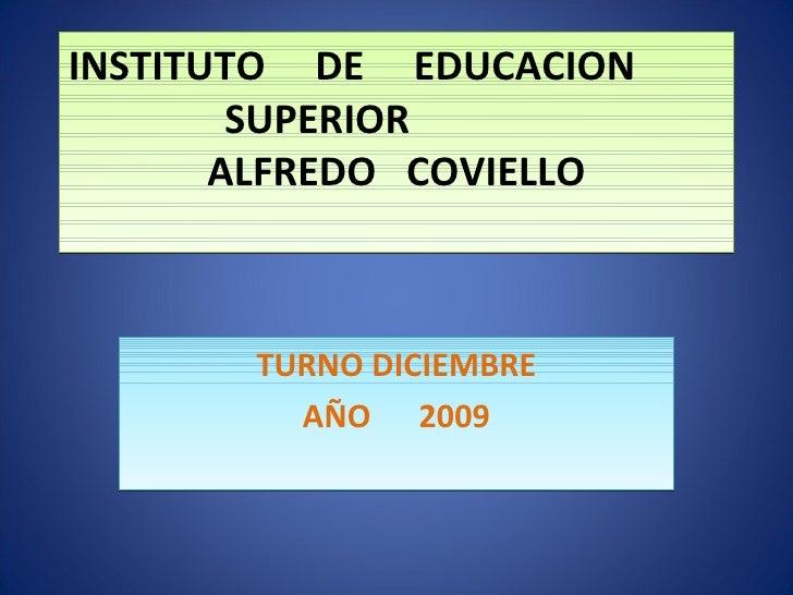 INSTITUTO  DE  EDUCACION  SUPERIOR  ALFREDO  COVIELLO TURNO DICIEMBRE AÑO  2009