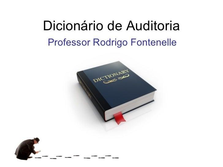 Dicionário de AuditoriaProfessor Rodrigo Fontenelle