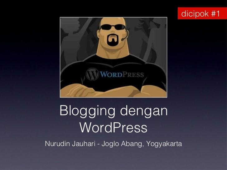 Blogging dengan WordPress <ul><li>Nurudin Jauhari - Joglo Abang, Yogyakarta </li></ul>dicipok #1