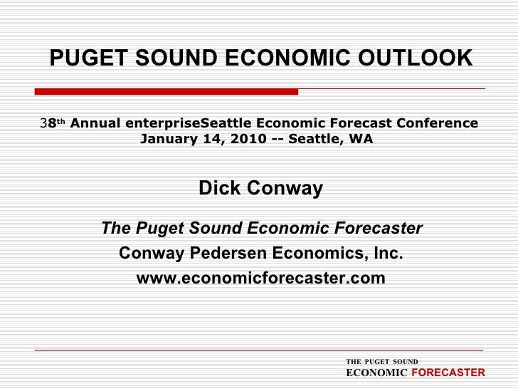 PUGET SOUND ECONOMIC OUTLOOK <ul><li>Dick Conway </li></ul><ul><li>The Puget Sound Economic Forecaster </li></ul><ul><li>C...