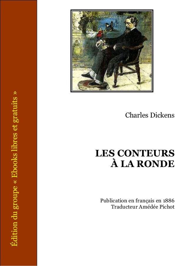 Édition du groupe « Ebooks libres et gratuits »  Charles Dickens  LES CONTEURS À LA RONDE  Publication en français en 1886...