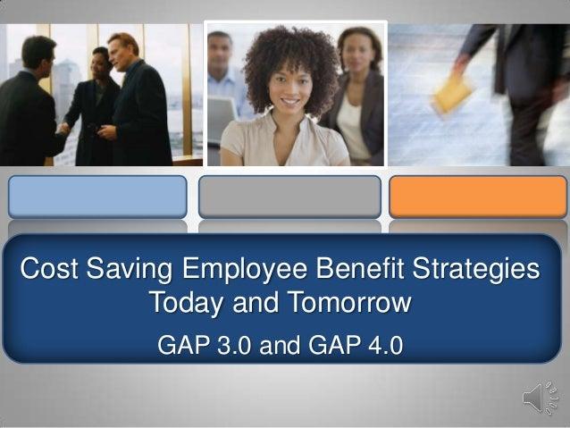 Cost Saving Employee Benefit StrategiesToday and TomorrowGAP 3.0 and GAP 4.0