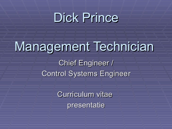 Dick Prince Management Technician  Chief Engineer / Control Systems Engineer Curriculum vitae  presentatie