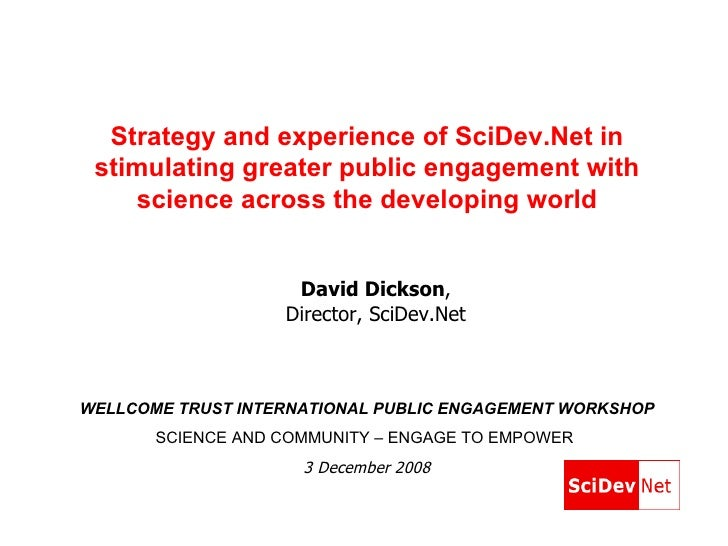 Strategy and experience of SciDev.Net in stimulating greater public engagement with science across the developing world WE...
