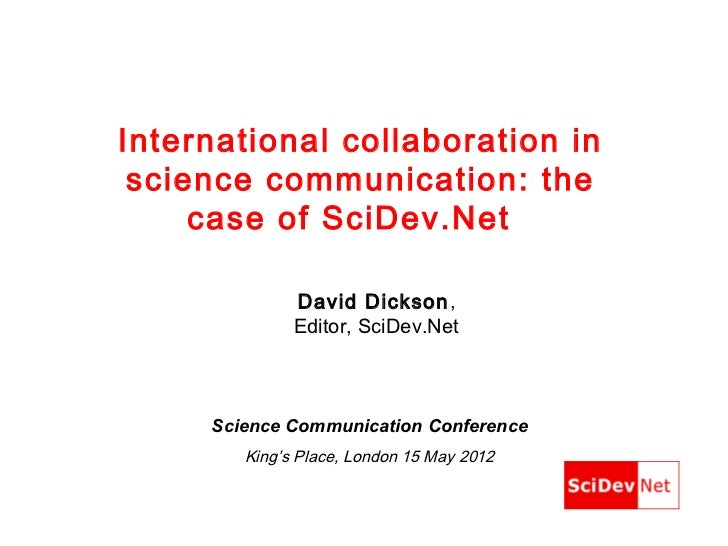 International collaboration in science communication: the     case of SciDev.Net              David Dickson,              ...