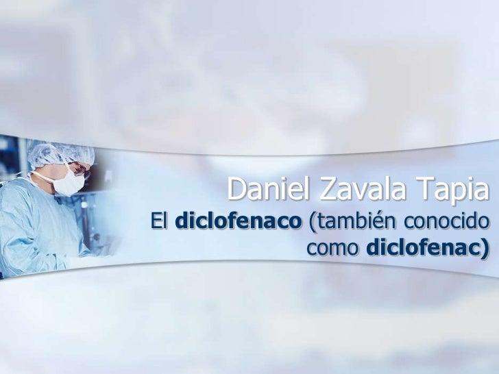 Daniel Zavala TapiaEl diclofenaco (también conocido               como diclofenac)