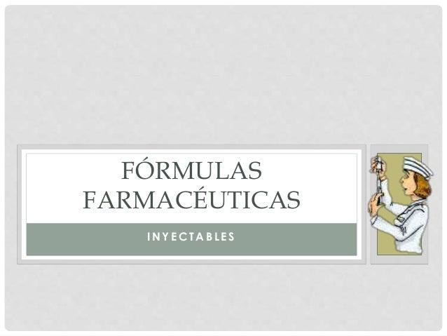 I N Y E C T A B L E S FÓRMULAS FARMACÉUTICAS