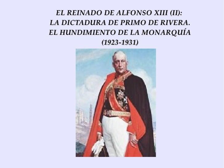 EL REINADO DE ALFONSO XIII (II):  LA DICTADURA DE PRIMO DE RIVERA. EL HUNDIMIENTO DE LA MONARQUÍA (1923-1931)