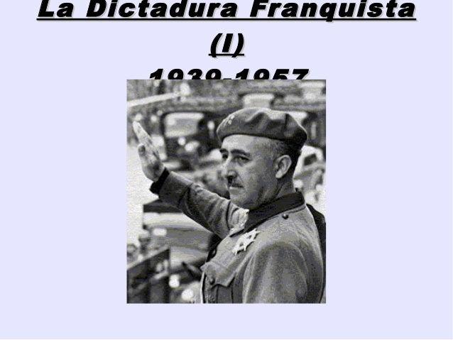 La Dictadura FranquistaLa Dictadura Franquista (I)(I) 1939-19571939-1957