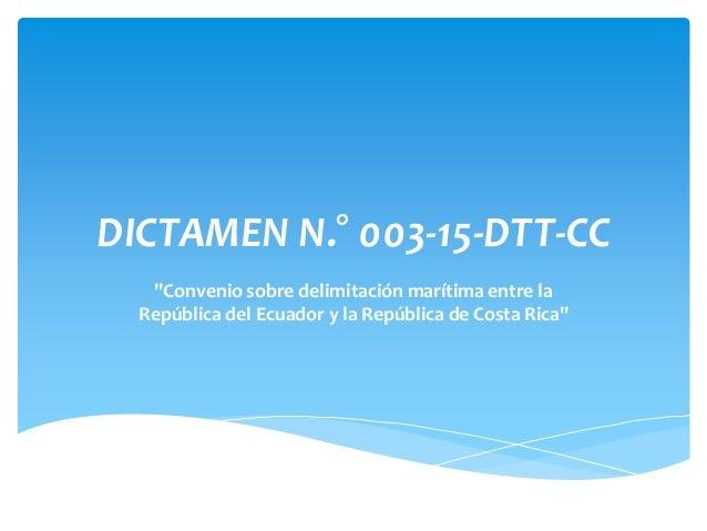 """DICTAMEN N.° 003-15-DTT-CC """"Convenio sobre delimitación marítima entre la República del Ecuador y la República de Costa Ri..."""