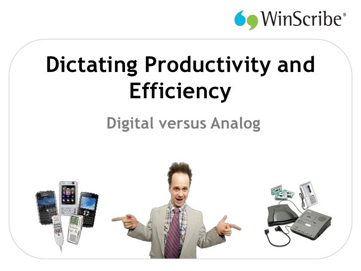 Dictating Productivity and         Efficiency      Digital versus Analog