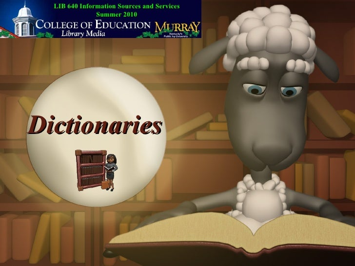 Dictionaries LIB 640 Information Sources and Services Summer 2010