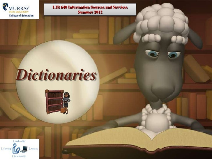 LIB 640 Information Sources and Services                  Summer 2012Dictionaries