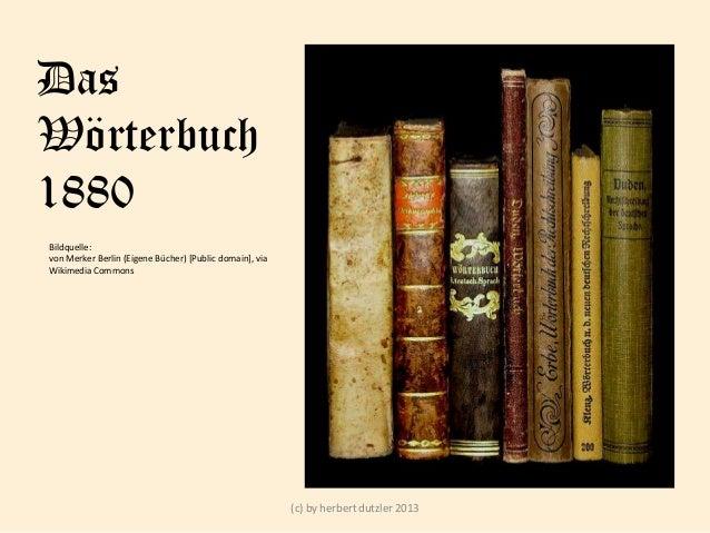 Das Wörterbuch 1880 Bildquelle: von Merker Berlin (Eigene Bücher) [Public domain], via Wikimedia Commons  (c) by herbert d...