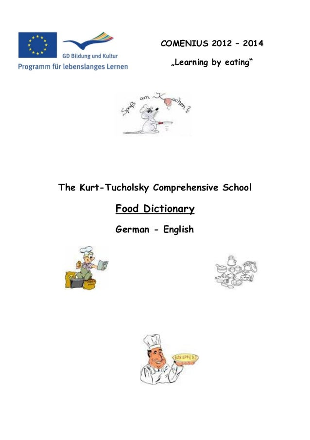 """COMENIUS 2012 – 2014                      """"Learning by eating""""The Kurt-Tucholsky Comprehensive School           Food Dicti..."""