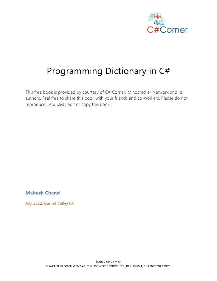 Programming Dictionary in C#This free book is provided by courtesy of C# Corner, Mindcracker Network and itsauthors. Feel ...