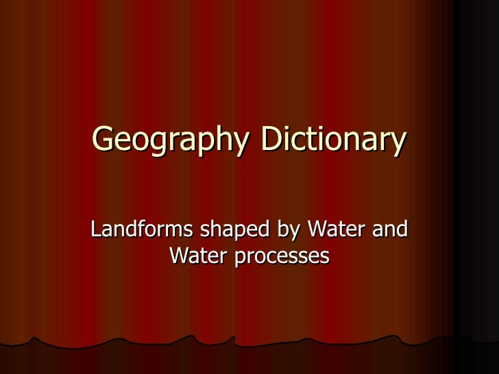 Geography Dictionary Landforms shaped by Water and Water processes