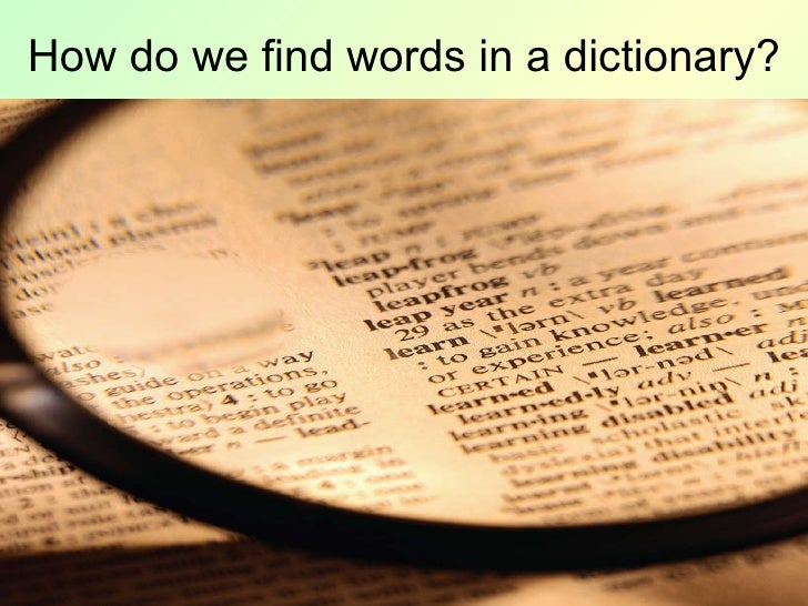 How do we find words in a dictionary?