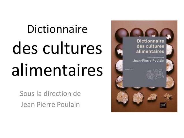 Dictionnairedes culturesalimentaires Sous la direction de Jean Pierre Poulain