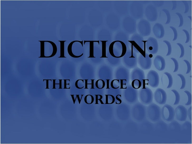 DICTION: The Choice of Words