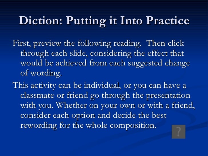 Diction: Putting it Into Practice <ul><li>First, preview the following reading.  Then click through each slide, considerin...