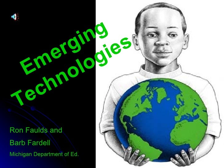 0 Emerging  Technologies Ron Faulds and Barb Fardell Michigan Department of Ed.