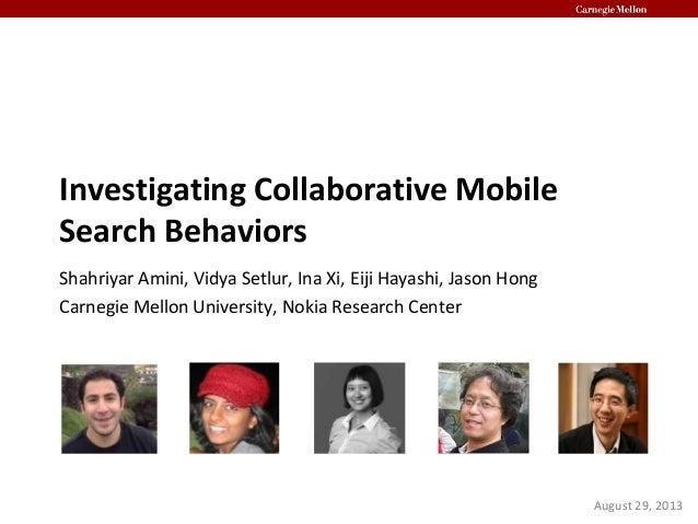 Investigating Collaborative Mobile Search Behaviors Shahriyar Amini, Vidya Setlur, Ina Xi, Eiji Hayashi, Jason Hong Carneg...