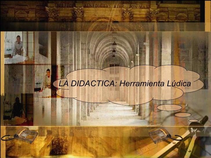 LA DIDACTICA: Herramienta Lúdica