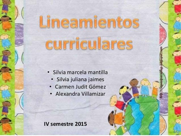• Silvia marcela mantilla • Silvia juliana jaimes • Carmen Judit Gómez • Alexandra Villamizar IV semestre 2015