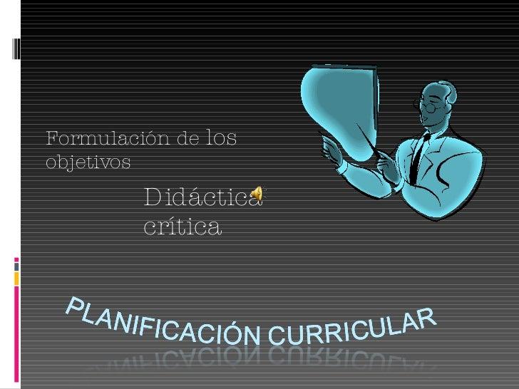 La formulación de objetivos en la Didáctica Crítica