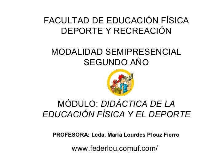 FACULTAD DE EDUCACIÓN FÍSICA   DEPORTE Y RECREACIÓN MODALIDAD SEMIPRESENCIAL       SEGUNDO AÑO   MÓDULO: DIDÁCTICA DE LAED...