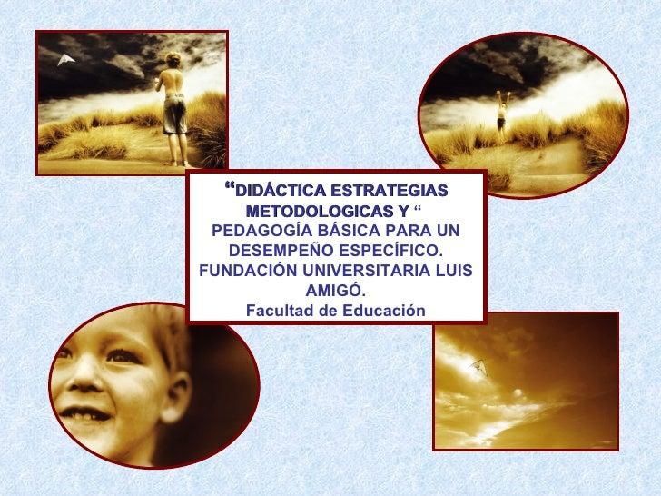 """"""" DIDÁCTICA   ESTRATEGIAS METODOLOGICAS Y  """"  PEDAGOGÍA BÁSICA PARA UN DESEMPEÑO ESPECÍFICO. FUNDACIÓN UNIVERSITARIA LUIS ..."""