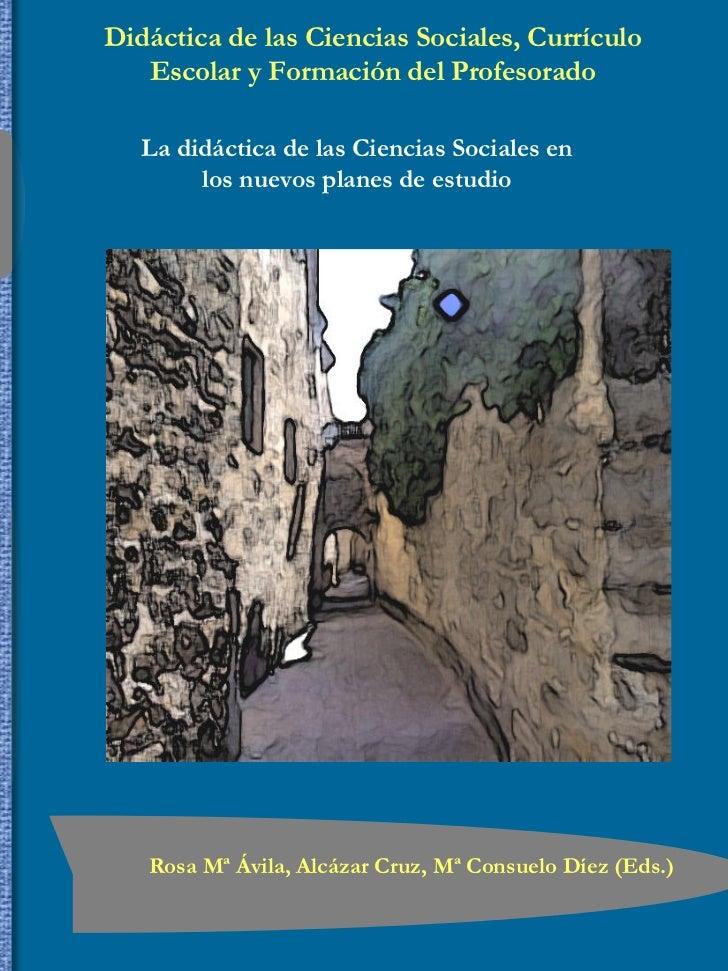 Didáctica de las Ciencias Sociales, Currículo   Escolar y Formación del Profesorado   La didáctica de las Ciencias Sociale...