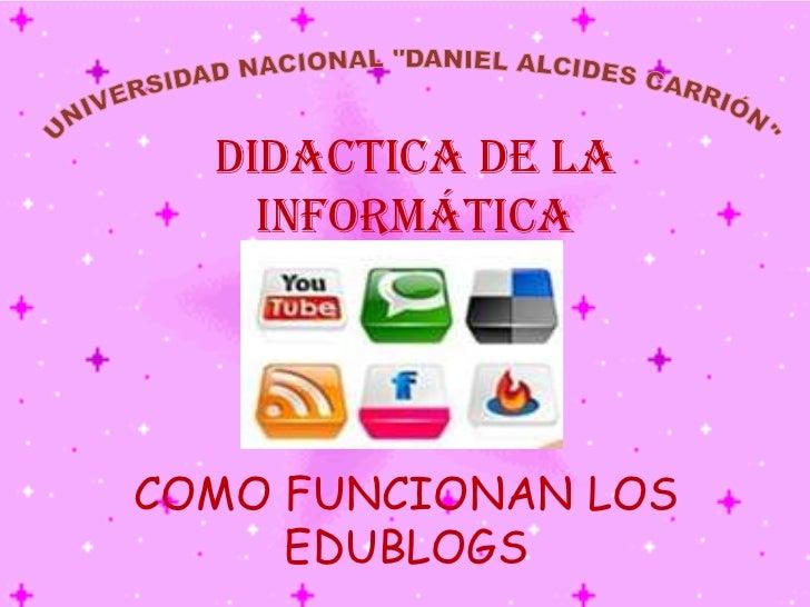 DIDACTICA DE LA    INFORMÁTICACOMO FUNCIONAN LOS     EDUBLOGS