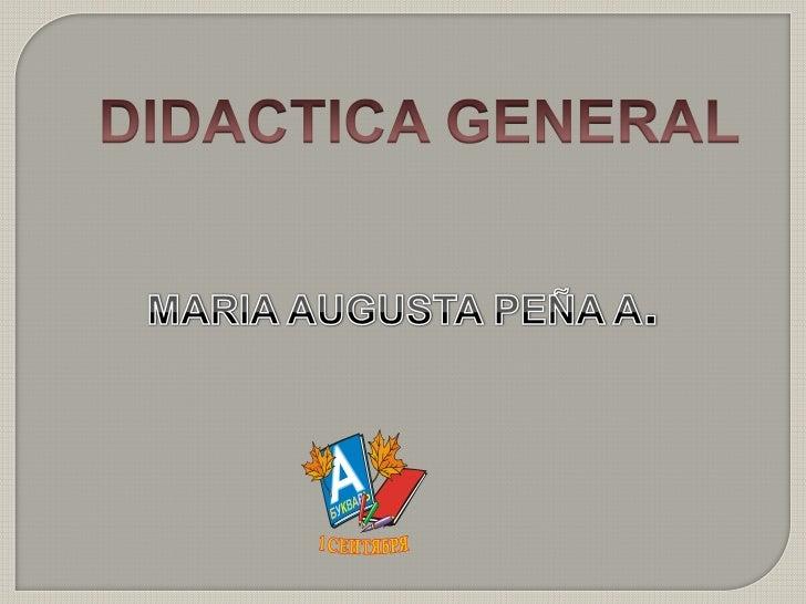 DIDACTICA GENERAL<br />MARIA AUGUSTA PEÑA A.<br />