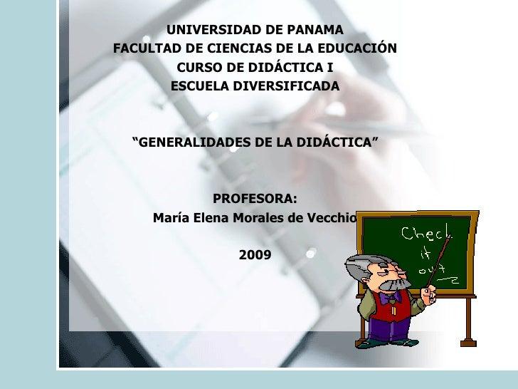 """UNIVERSIDAD DE PANAMA FACULTAD DE CIENCIAS DE LA EDUCACIÓN CURSO DE DIDÁCTICA I ESCUELA DIVERSIFICADA """" GENERALIDADES DE L..."""