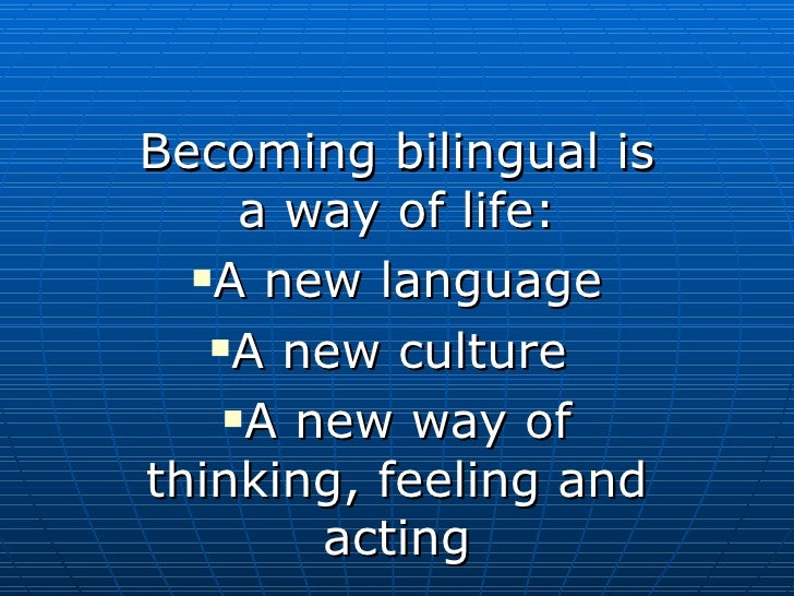 <ul><li>Becoming bilingual is a way of life: </li></ul><ul><li>A new language </li></ul><ul><li>A new culture  </li></ul><...