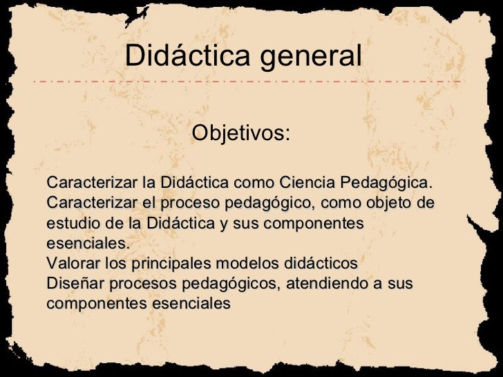 Didáctica general Objetivos: Caracterizar la Didáctica como Ciencia Pedagógica.  Caracterizar el proceso pedagógico, como ...