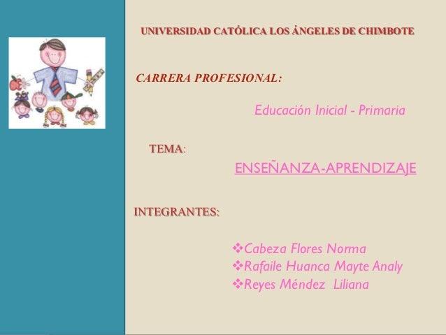 UNIVERSIDAD CATÓLICA LOS ÁNGELES DE CHIMBOTECARRERA PROFESIONAL:                  Educación Inicial - Primaria  TEMA:     ...